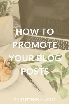 Promoting your blog posts is essential to getting eyes on your content. Find out some of the best ways to promote your blog posts on Confetti Social.  blog tips | blogging tips | promote your blog posts | blogging | promote your posts