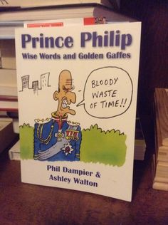 Prince Philip Wise Words and Golden Gaffes