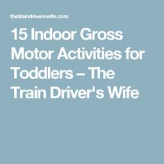 15 Indoor Gross Motor Activities for Toddlers – The Train Driver's Wife