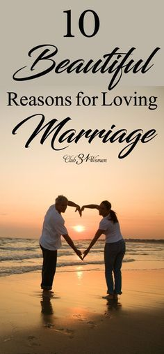 Marriage isn't only about a lot of hard work. It can be rich and lovely and satisfying too. Here are 10 beautiful reasons you can love marriage too! via @Club31Women