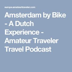 Amsterdam by Bike - A Dutch Experience - Amateur Traveler Travel Podcast