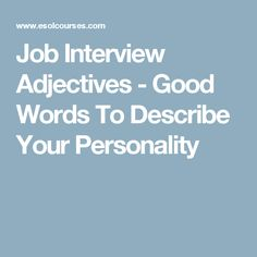 Job Interview Adjectives - Good Words To Describe Your Personality
