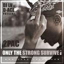 2pac, Snoop Dogg, Dr. Dre, The Outlawz, Digital Undeground and more -  2pac - Only The Strong Survive Vol.1 Hosted by D-Ace, DJ LV - Free Mixtape Download or Stream it