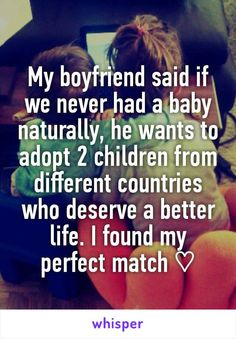 My boyfriend said if we never had a baby naturally, he wants to adopt 2 children from different countries who deserve a better life. I found my perfect match ♡