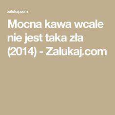 Mocna kawa wcale nie jest taka zła (2014) - Zalukaj.com