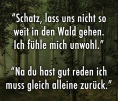 Honey, let's not go that far into the forest - spüche - Best Humor Funny Life Is Too Short Quotes, Facebook Humor, Good Humor, Man Humor, Be Yourself Quotes, Funny Images, Quotations, Funny Quotes, About Me Blog