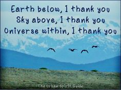 Earth below, I thank you Sky above, I thank you Universe within, I thank you  #urbanspiritguide #gratitude