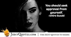 Enjoy these great Approval Quotes. Approval From Self Quote Like You Quotes, Self Love Quotes, Daily Quotes, Post Quotes, Jokes Quotes, Acceptance Quotes, Ichiro Suzuki, Be Yourself Quotes, Picture Quotes