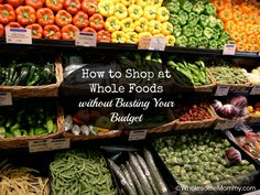 How to shop for wholesome foods at Whole Foods {or Earth Fare} without busting your budget! From WholesomeMommy.com