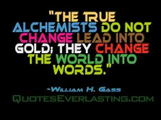 Image result for the true alchemists do not change quote