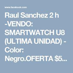 Raul Sanchez 2 h  -VENDO: SMARTWATCH U8 (ULTIMA UNIDAD) - Color: Negro.OFERTA $500.-