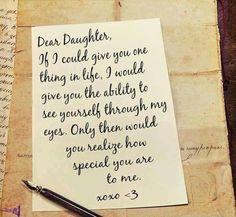 Daughter letter to my daughter Dear daughter if I could give you one thing in life. I would give you the ability to see yourself through my eyes. Only then would you realize how special you are to me love mom Letter To My Daughter, Mother Daughter Quotes, Dear Daughter, Future Daughter, Mother Sayings, Best Friend Poems, Card Sentiments, Wedding Quotes, Wedding Ideas