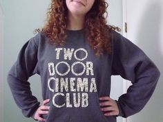 Two Door Cinema Club Crewneck. I will make this (because apparently theyre out..)