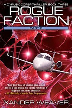 Rogue Faction Part 2: A Cyrus Cooper Thriller: Book Three by Xander Weaver, http://www.amazon.com/dp/B00S70UCVM/ref=cm_sw_r_pi_dp_t40kvb12M5ATW