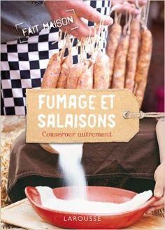 Amazon.fr - Fumage et salaisons - Conserver autrement - Dick Strawbridge, James Strawbridge, Florence Paban-Lebret - Livres