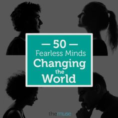 50 fearless minds changing the world    Over the past two weeks, we've been searching far and wide for passionate professionals who are doing big things. Innovators who are shaking up the status quo in their field