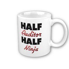 Half Auditor Half Ninja Mug @Sara Eriksson Trudel @Michelle Flynn Giuliany