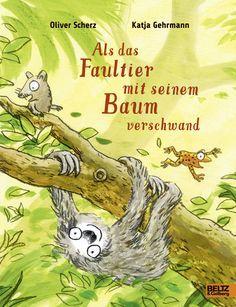 Als das Faultier mit seinem Baum verschwand - Vierfarbiges Bilderbuch - Oliver Scherz, Katja Gehrmann  BELTZ