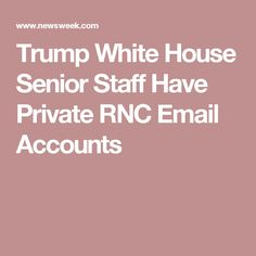 Trump White House Senior Staff Have Private RNC Email Accounts. What do these hypocrites have to say about Hilary Clinton's email now?