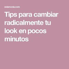 Tips para cambiar radicalmente tu look en pocos minutos