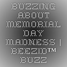 Buzzing About Memorial Day Madness | Beezid™ Buzz