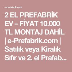 2 EL PREFABRİK EV – FİYAT 10.000 TL MONTAJ DAHİL | e-Prefabrik.com | Satılık veya Kiralık Sıfır ve 2. el Prafabrik Konut İlanları