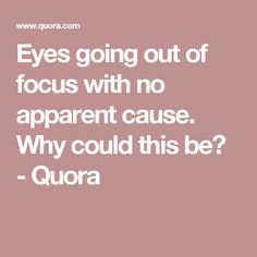 Eyes going out of focus with no apparent cause. Why could this be? - Quora
