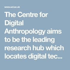 The Centre for Digital Anthropology aims to be the leading research hub  which locates digital technologies f8a97ab32cb