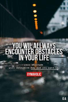 You Will Always Encounter Obstacles In Your Life Your attitude...