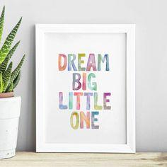 Dream Big Little One http://www.notonthehighstreet.com/themotivatedtype/product/dream-big-little-one-watercolour-typography-print @notonthehighst #notonthehighstreet