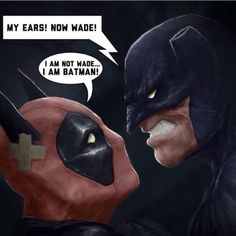Deadpool and Batman...hahaha