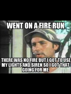 Went on a fire run. There was no fire, but so got to use the lights and siren.