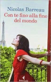Romanzi rosa contemporanei di Emme X: NICOLAS BARREAU: CON TE FINO ALLA FINE DEL MONDO -...