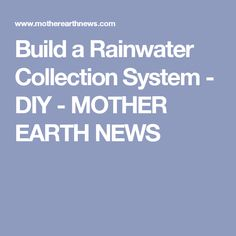 Build a Rainwater Collection System - DIY - MOTHER EARTH NEWS