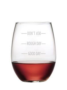 Don't Ask Stemless Wine Glasses ~ Set of 4 Good Day, Rough Day, Don't Ask Depending on the kind of day you had will depend on how much you fill this Don't Ask Stemless Wine Glass! Fun and whimsical, t