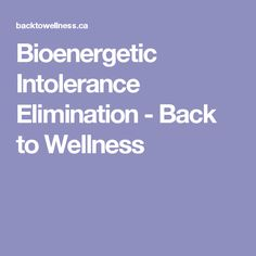 Bioenergetic Intolerance Elimination - Back to Wellness