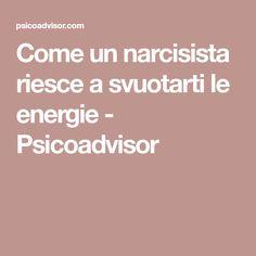 Come un narcisista riesce a svuotarti le energie - Psicoadvisor