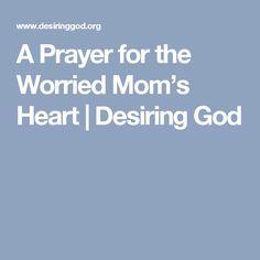 A Prayer for the Worried Mom's Heart | Desiring God