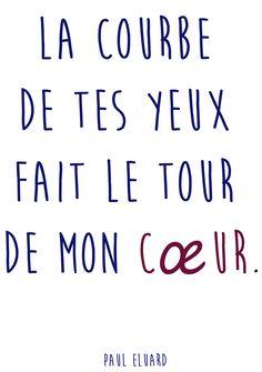 """Citation amour : """"La courbe de tes yeux fait le tour de mon cœur."""" Paul Eluard Stupid Love, Plus Belle Citation, Jolie Phrase, Woman Quotes, Me Quotes, Book Authors, Favorite Words, Favorite Quotes, Love Time"""