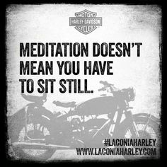 Quote of the day: Meditation doesn't mean you have to sit still! #quote #laconiaharley #livetoride #harleydavidson — at Laconia Harley-Davidson®.