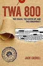 """TWA 800 : the Crash, the Cover-up, and the Conspiracy by Jack Cashill. """"TWA Flight 800 crashed into the Atlantic shortly after takeoff from JFK airport on July 17, 1996, killing all 230 passengers on board. Although initial reports suggested a terrorist attack, FBI and NTSB investigators blamed a fuel tank explosion. But skeptics have long questioned the official story, and new evidence has surfaced that suggests a widespread conspiracy.."""""""
