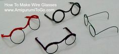 How To Make Wire Glasses For Dolls and Amigurumi ~ Amigurumi To Go