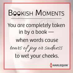 #BookishMoments You are completely taken in by a book - when words cause tears of joy or sadness to wet your cheeks.