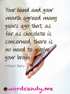 """Chocolate Quotes. """"Your hand and your mouth agreed..."""