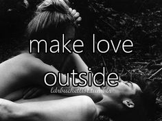 We have, in a tent while camping. I've been naked in the woods while camping too. We have yet to make love in the dirt though... so I'll add this to the list