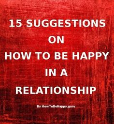 How to be happy in a relationship http://howtobehappy.guru/how-to-be-happy-in-a-relationship/
