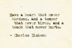 Have a heart that never hardens - Charles Dickens