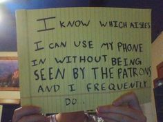 """""""I know which aisles I can use my phone in without being seen by the patrons and I frequently do."""""""