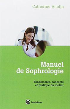 Manuel de Sophrologie - Fondements, concepts et pratique du métier de Catherine Aliotta http://www.amazon.fr/dp/2729614133/ref=cm_sw_r_pi_dp_0IkDub18R5379