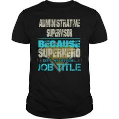 ADMINISTRATIVE SUPERVISOR BECAUSE SUPERHERO IS NOT AN ACTUAL JOB TITLE T-SHIRT